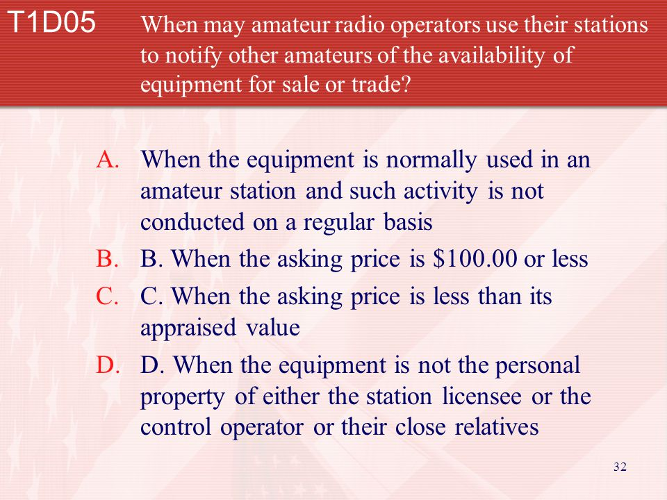 32 T1D05 When may amateur radio operators use their stations to notify other amateurs of the availability of equipment for sale or trade.