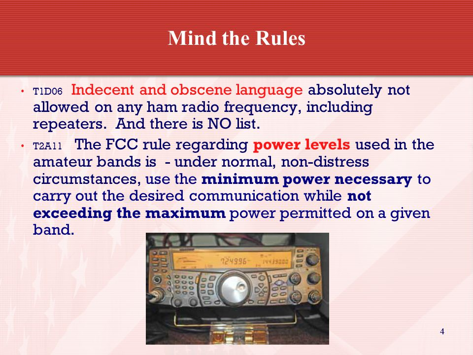 44 Mind the Rules T1D06 Indecent and obscene language absolutely not allowed on any ham radio frequency, including repeaters.