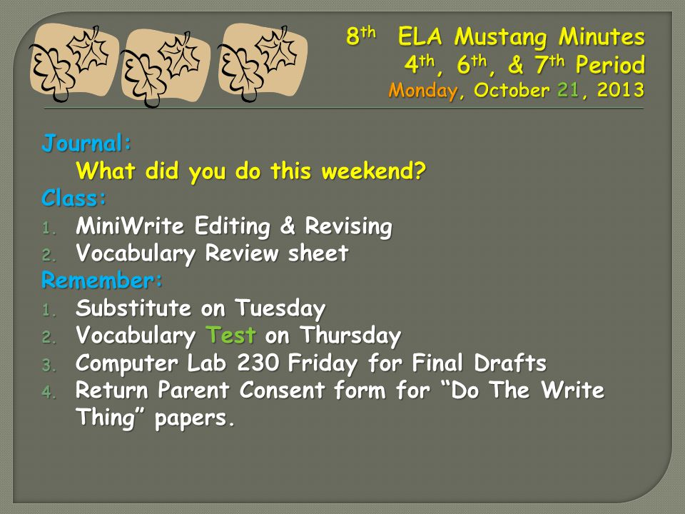Journal: What did you do this weekend. Class: 1. MiniWrite Editing & Revising 2.