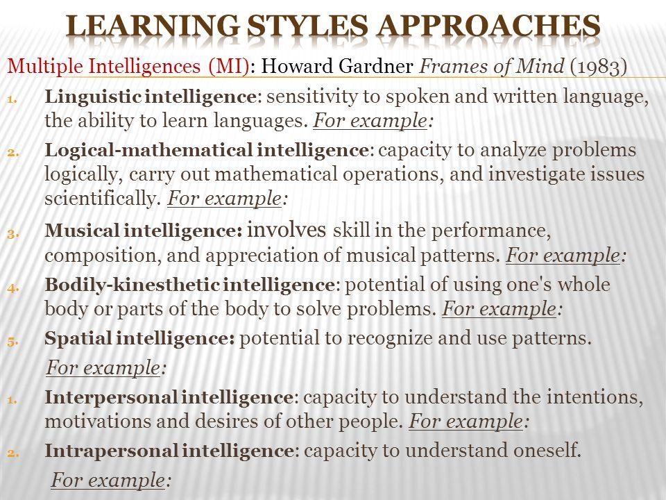 Multiple Intelligences (MI): Howard Gardner Frames of Mind (1983) 1.