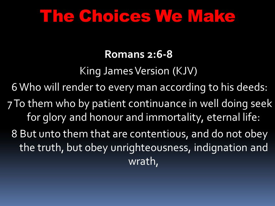 The Choices We Make Romans 11:19-22 New International Version (NIV) 19 You will say then, Branches were broken off so that I could be grafted in. 20 Granted.