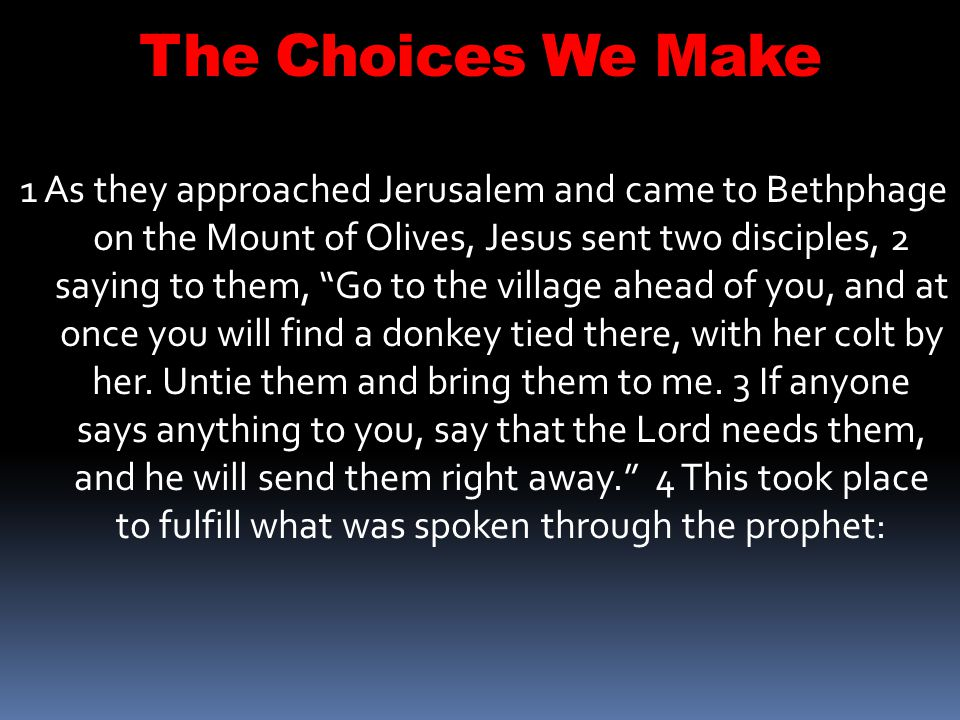 The Choices We Make  They were so full of a sense of their own righteousness, they couldn t recognize their own sinfulness, or even the presence of the long-awaited Messiah in their midst.