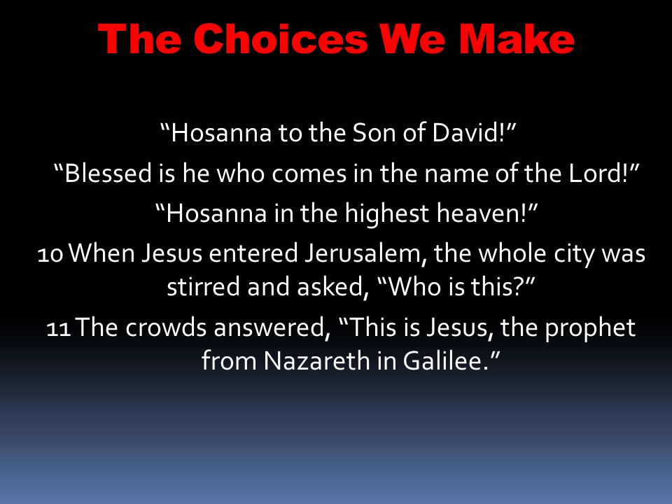 The Choices We Make Interpretation- The People of the Parable Sanhedrin Two Sons The Father The Priest & Elders The Harlots The Publicans What message is Jesus conveying here?