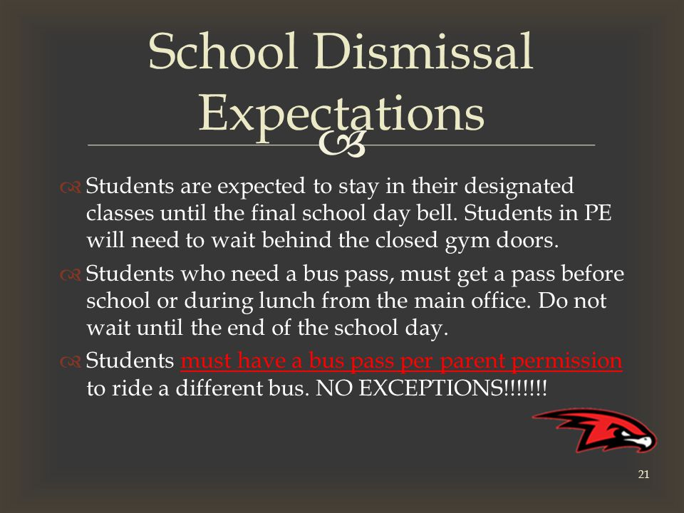   Students are expected to stay in their designated classes until the final school day bell.