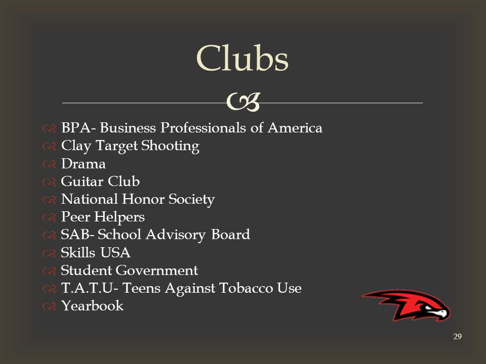   BPA- Business Professionals of America  Clay Target Shooting  Drama  Guitar Club  National Honor Society  Peer Helpers  SAB- School Advisory Board  Skills USA  Student Government  T.A.T.U- Teens Against Tobacco Use  Yearbook Clubs 29