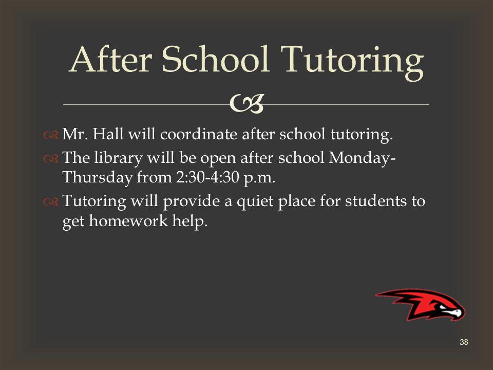   Mr. Hall will coordinate after school tutoring.