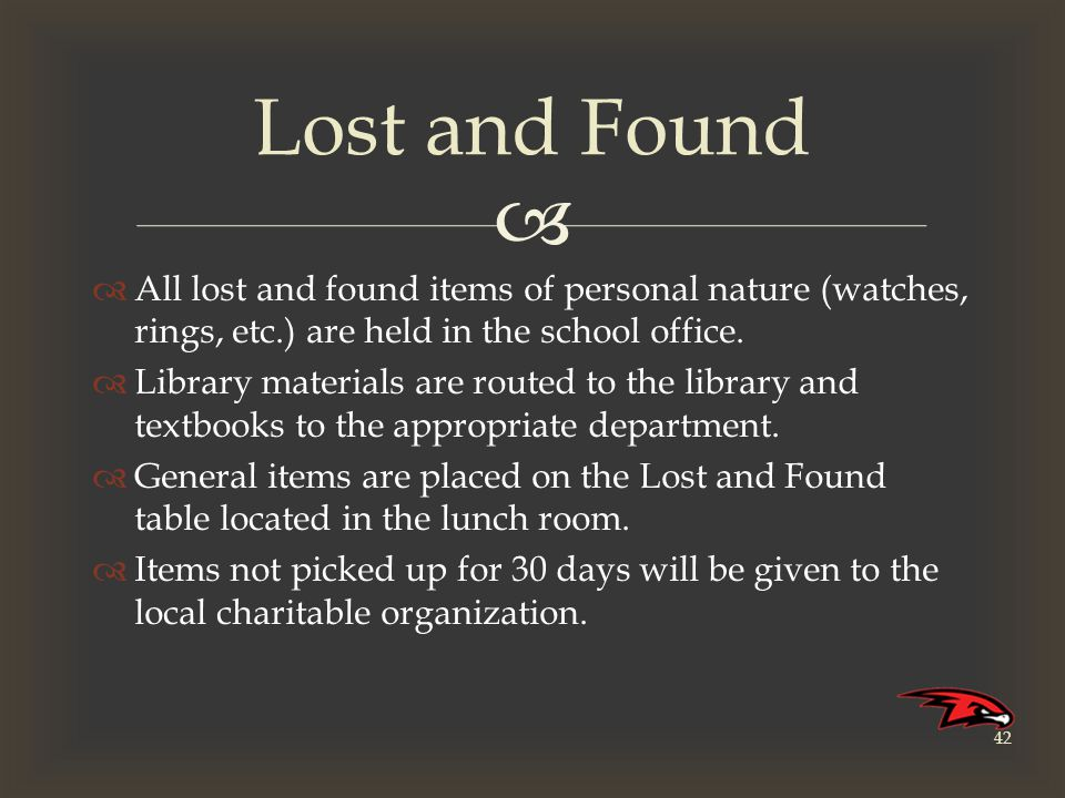   All lost and found items of personal nature (watches, rings, etc.) are held in the school office.