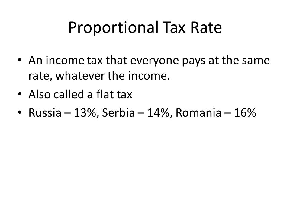 Proportional Tax Rate An income tax that everyone pays at the same rate, whatever the income.