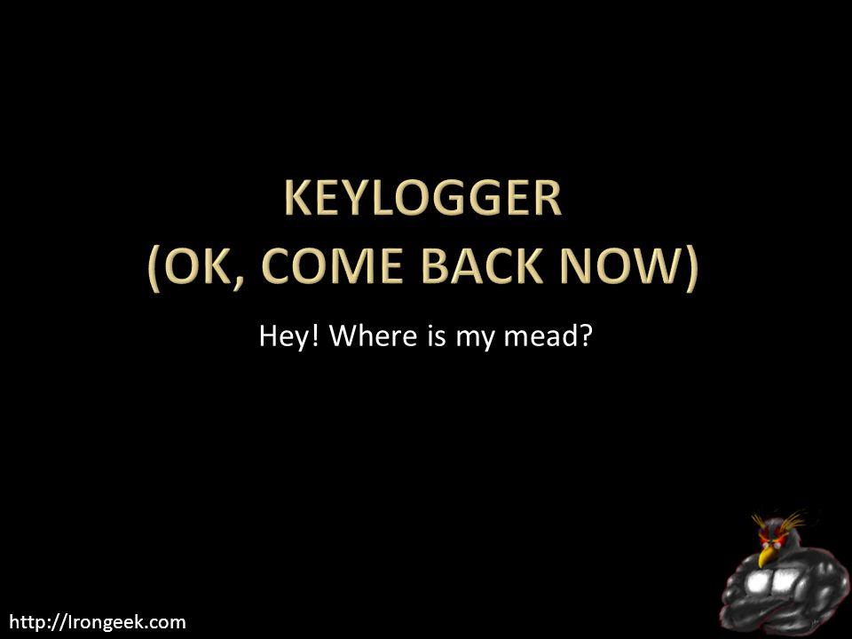 http://Irongeek.com Hey! Where is my mead