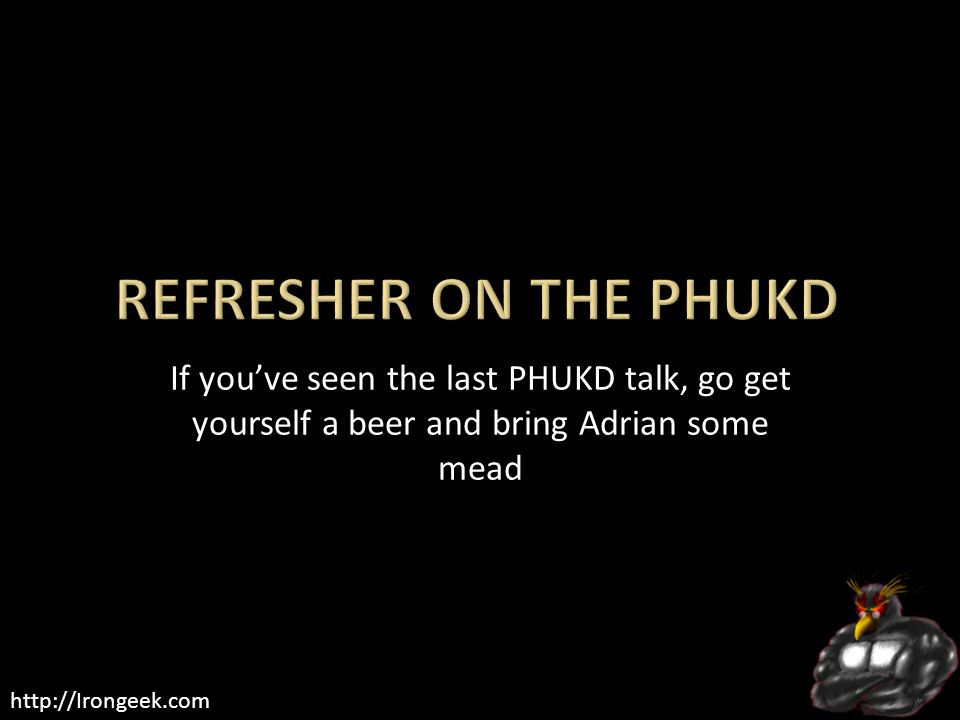 http://Irongeek.com If you've seen the last PHUKD talk, go get yourself a beer and bring Adrian some mead