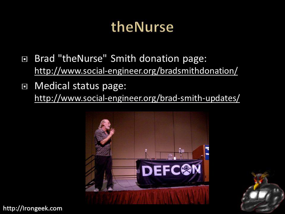 http://Irongeek.com  Brad theNurse Smith donation page: http://www.social-engineer.org/bradsmithdonation/ http://www.social-engineer.org/bradsmithdonation/  Medical status page: http://www.social-engineer.org/brad-smith-updates/ http://www.social-engineer.org/brad-smith-updates/