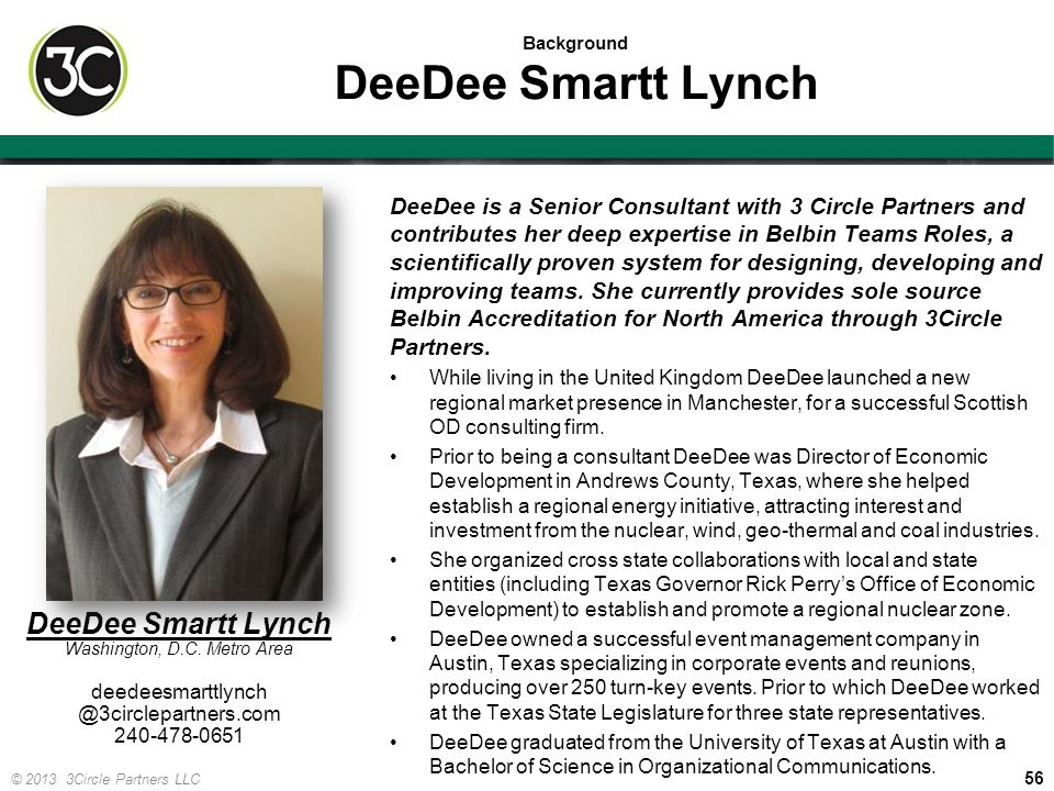 56 © 2013 3Circle Partners LLC Background DeeDee Smartt Lynch DeeDee is a Senior Consultant with 3 Circle Partners and contributes her deep expertise