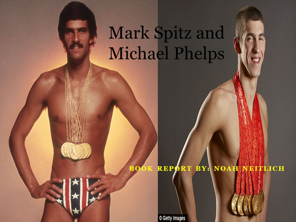 BOOK REPORT BY: NOAH NEITLICH Mark Spitz and Michael Phelps