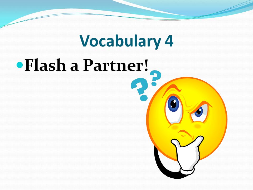 Vocabulary 4 Flash a Partner!