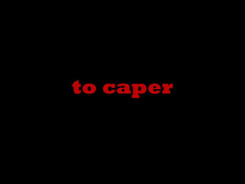 to caper