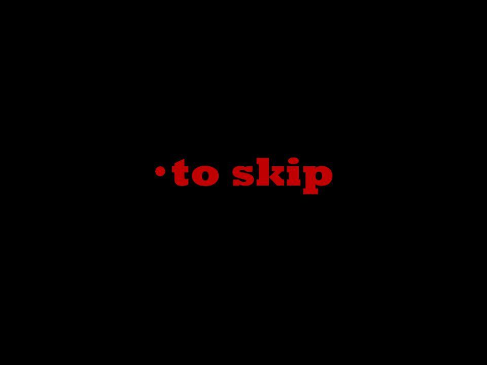 to skip