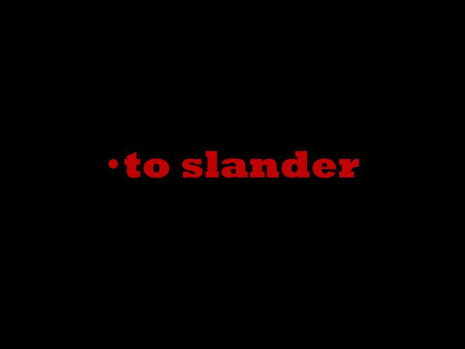 to slander