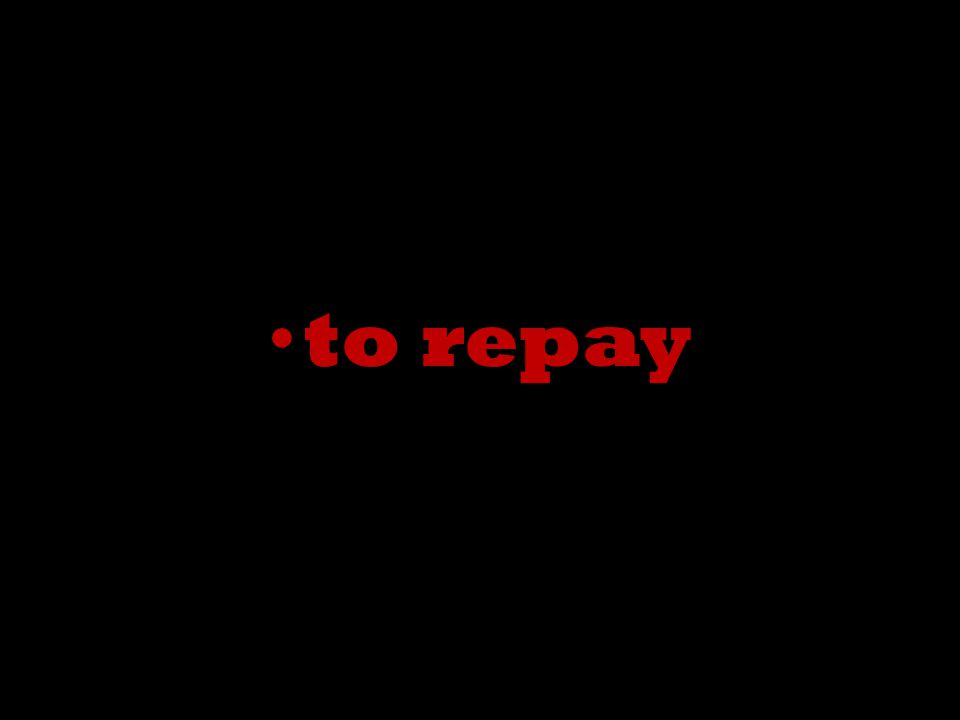 to repay