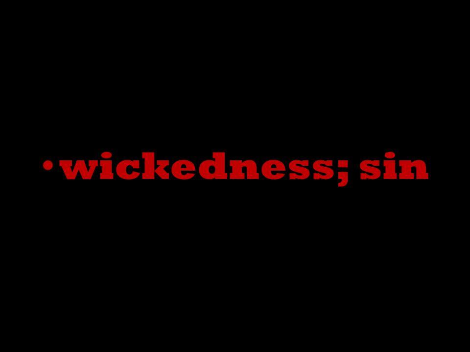 wickedness; sin