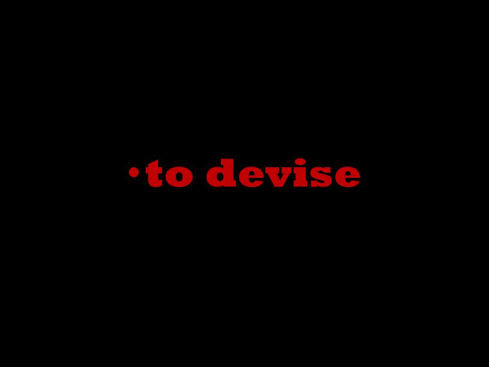 to devise