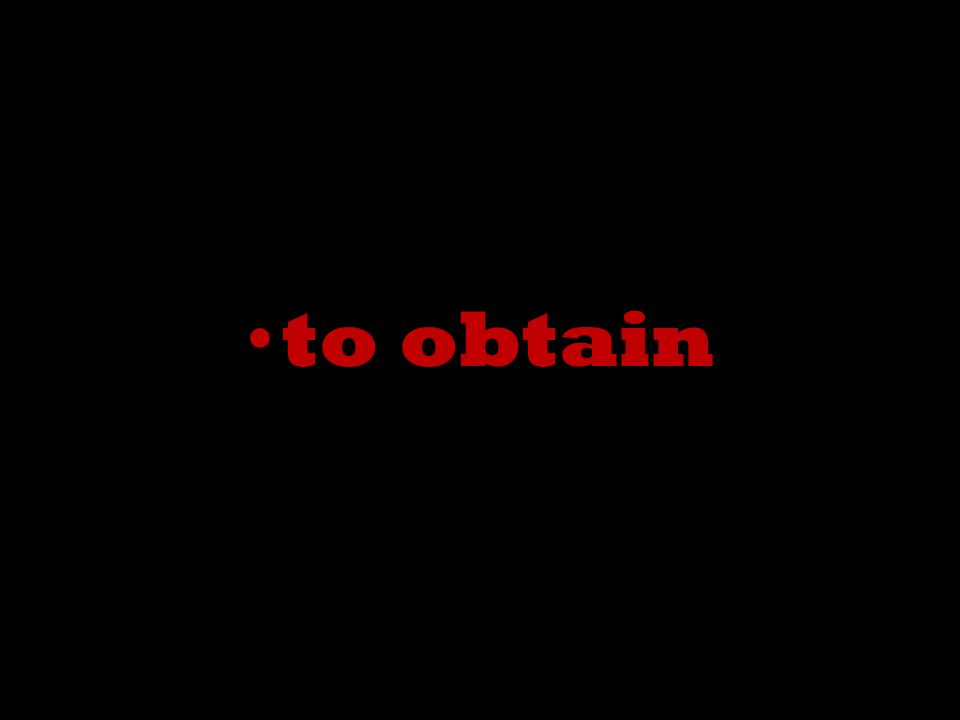 to obtain