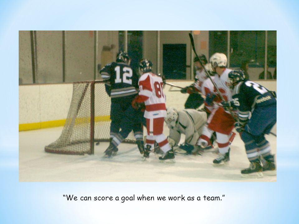 """""""We can score a goal when we work as a team."""""""