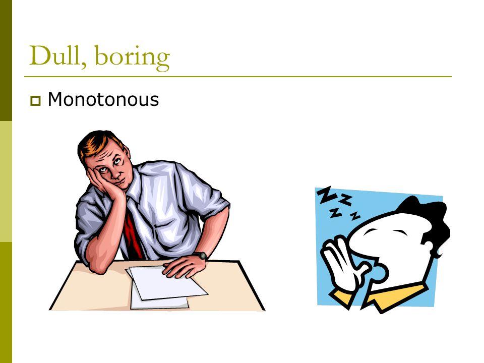 Dull, boring  Monotonous