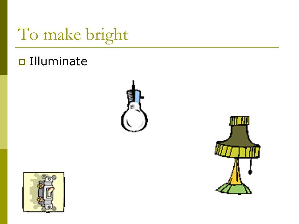 To make bright  Illuminate