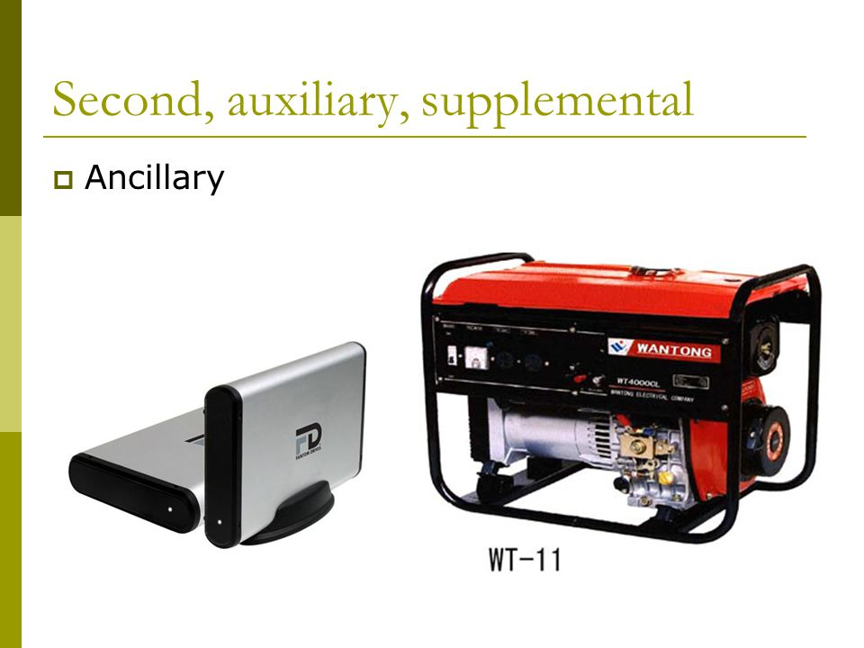 Second, auxiliary, supplemental  Ancillary