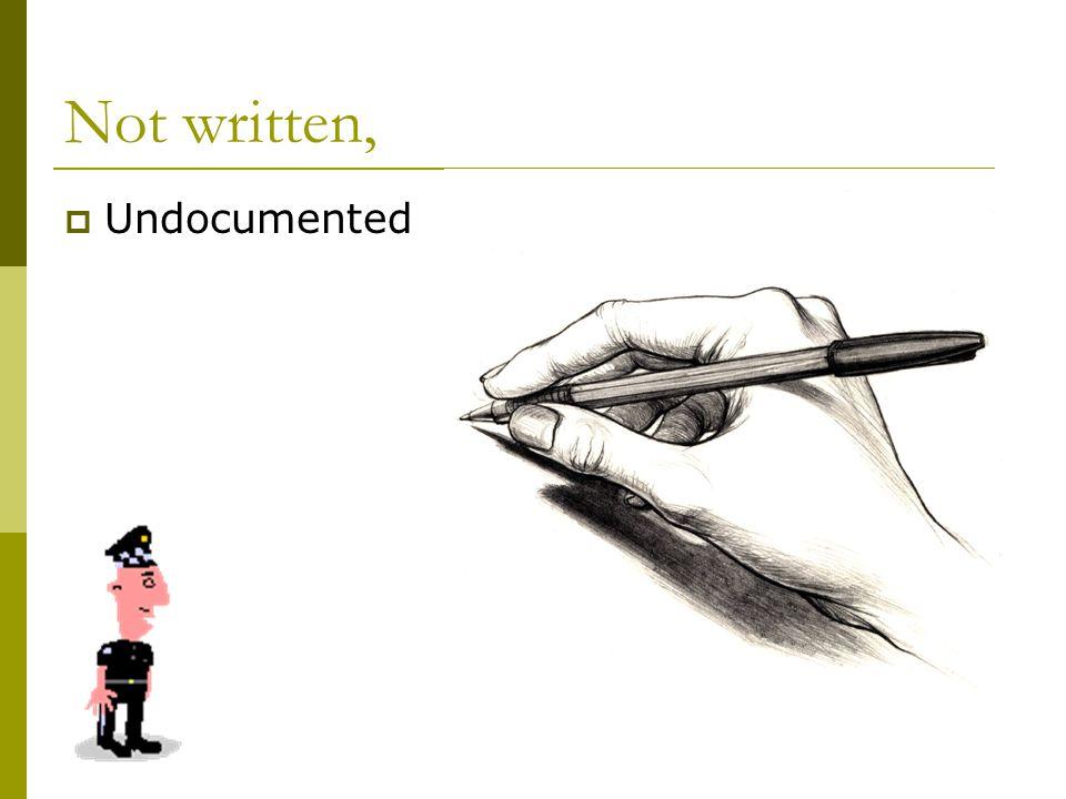 Not written,  Undocumented