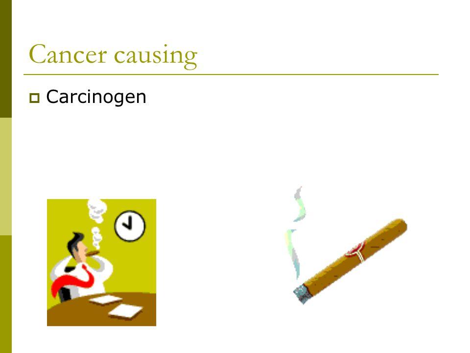 Cancer causing  Carcinogen