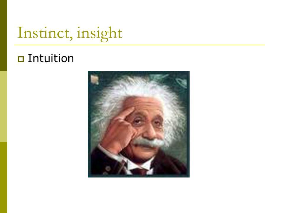 Instinct, insight  Intuition