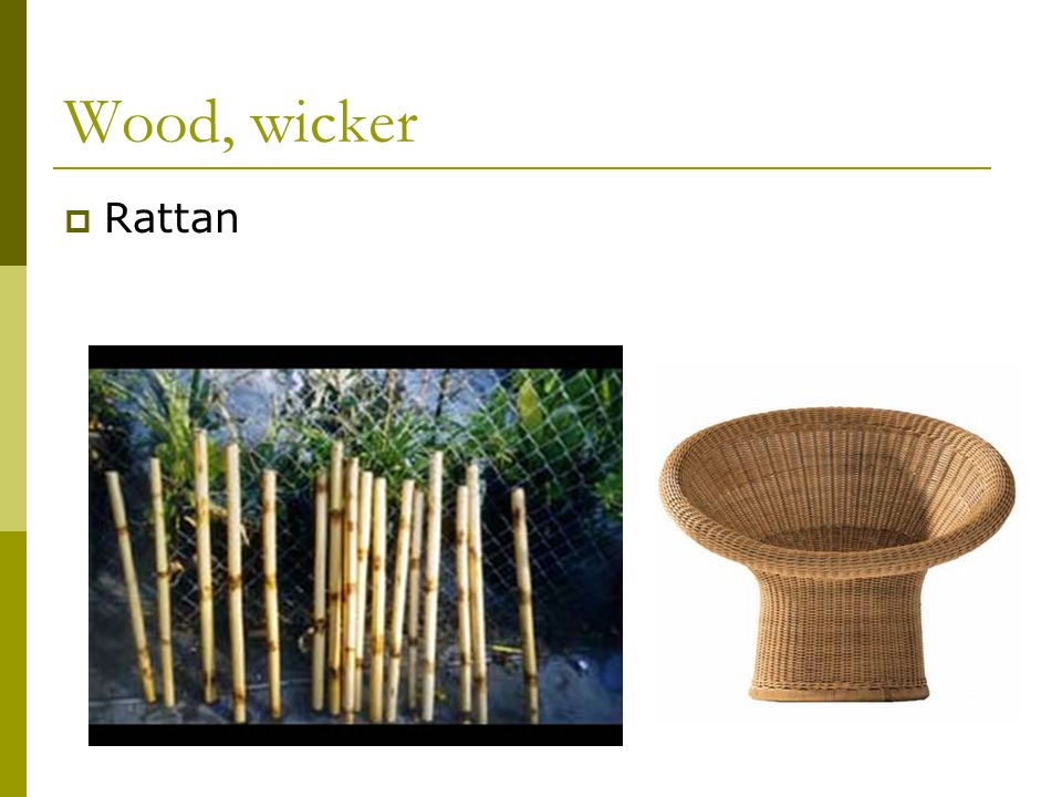 Wood, wicker  Rattan