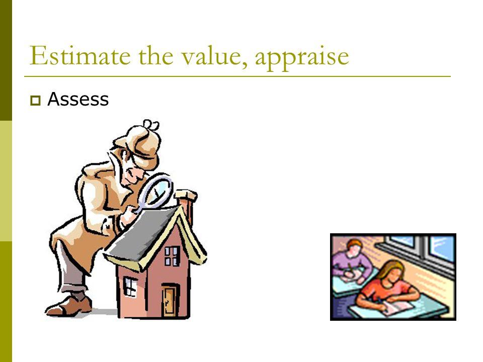 Estimate the value, appraise  Assess