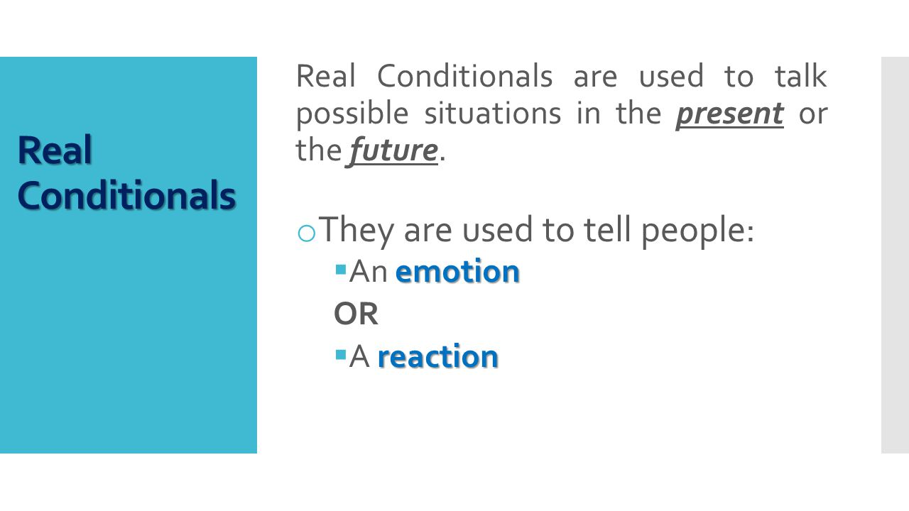 Real Conditionals are used to talk possible situations in the present or the future.