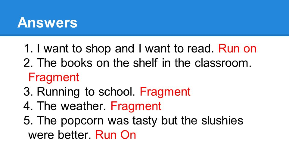 Answers 1. I want to shop and I want to read. Run on 2.