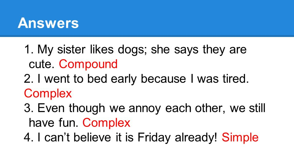 Answers 1. My sister likes dogs; she says they are cute.
