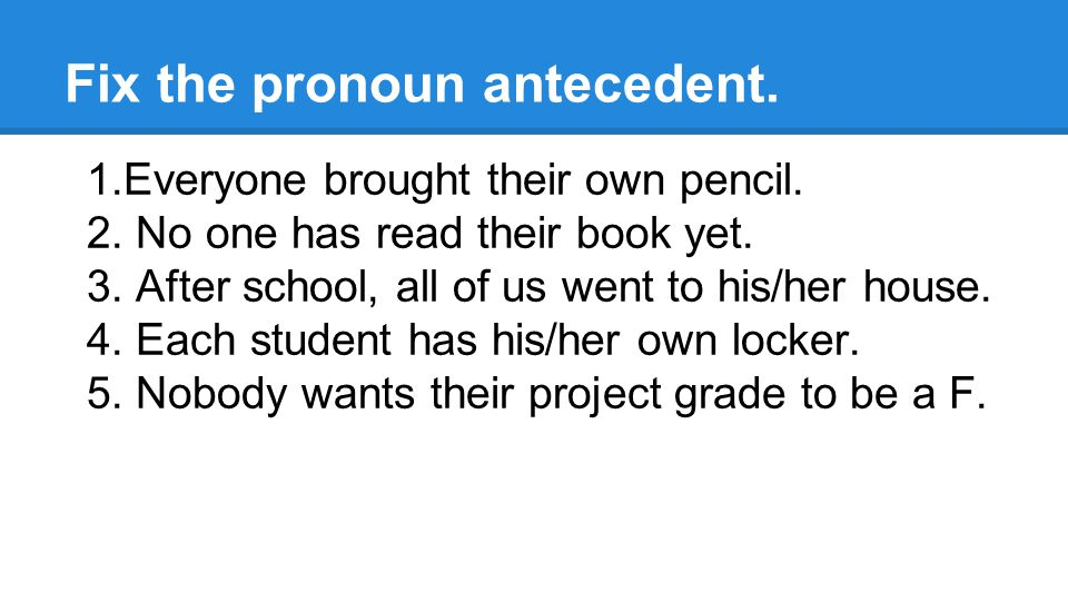 Fix the pronoun antecedent. 1.Everyone brought their own pencil.