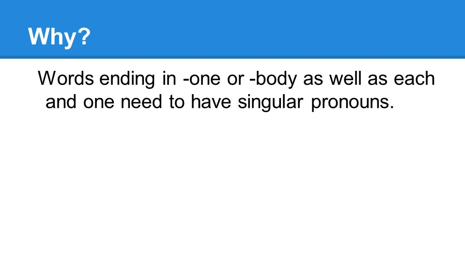 Why Words ending in -one or -body as well as each and one need to have singular pronouns.