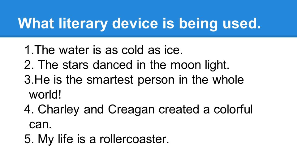 What literary device is being used. 1.The water is as cold as ice.