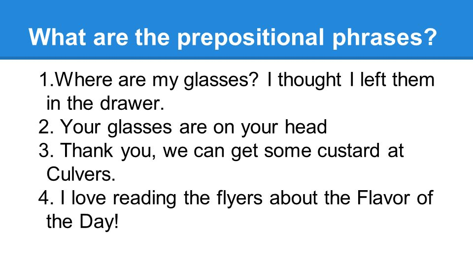 What are the prepositional phrases. 1.Where are my glasses.