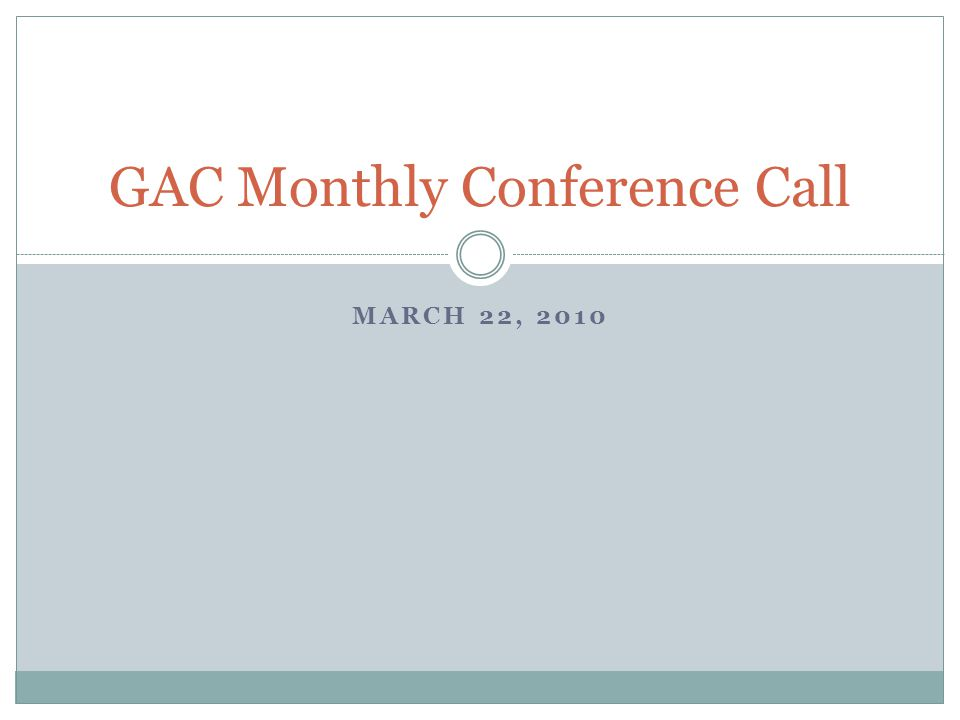 MARCH 22, 2010 GAC Monthly Conference Call