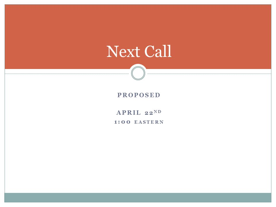 PROPOSED APRIL 22 ND 1:00 EASTERN Next Call