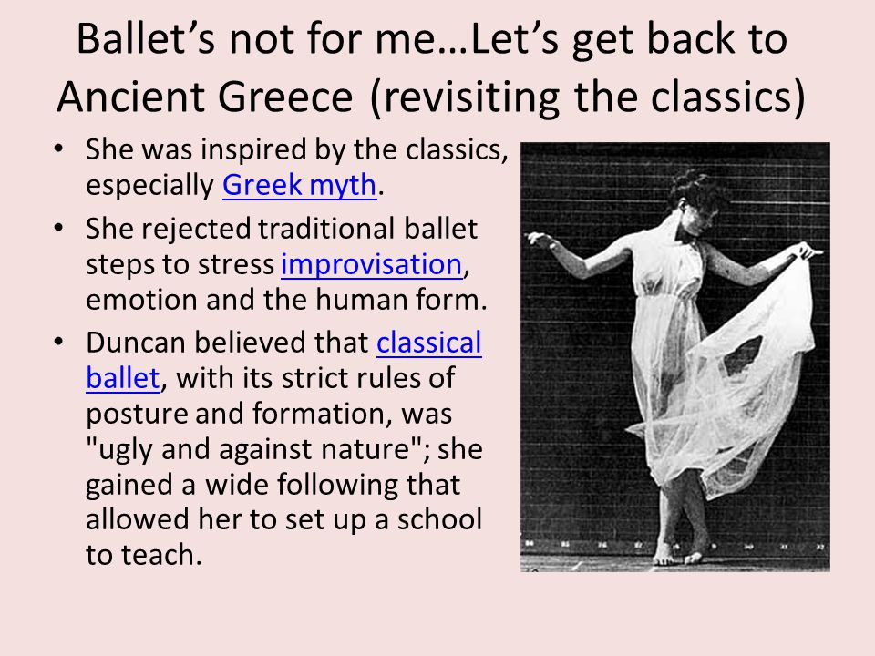 Ballet's not for me…Let's get back to Ancient Greece (revisiting the classics) She was inspired by the classics, especially Greek myth.Greek myth She