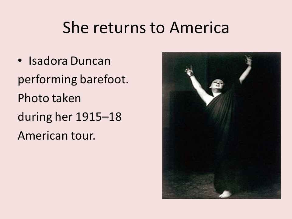 She returns to America Isadora Duncan performing barefoot. Photo taken during her 1915–18 American tour.