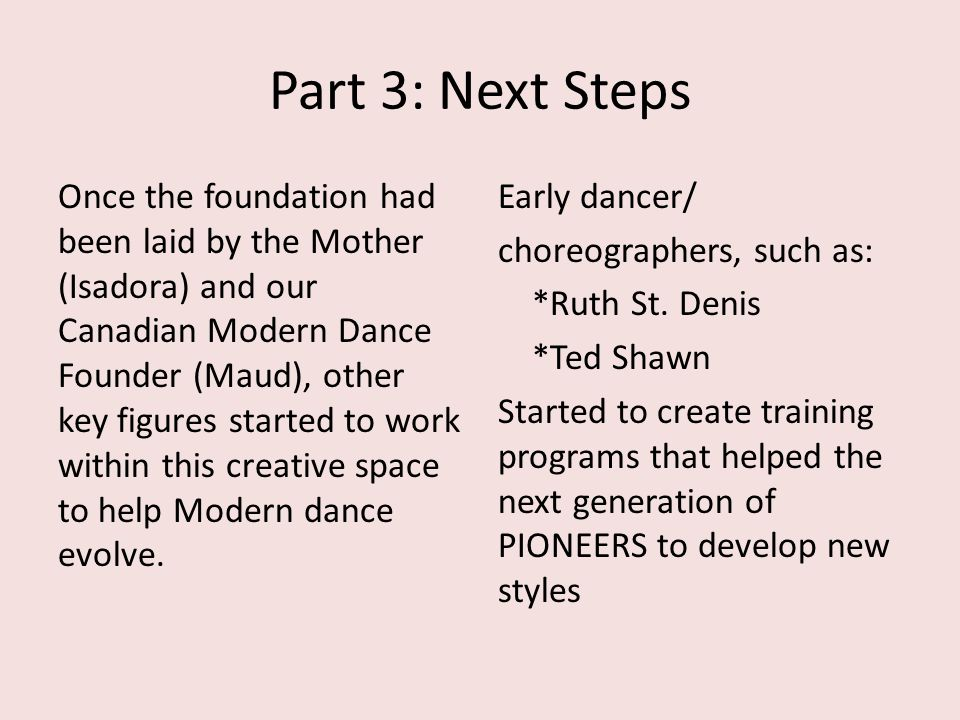 Part 3: Next Steps Once the foundation had been laid by the Mother (Isadora) and our Canadian Modern Dance Founder (Maud), other key figures started t