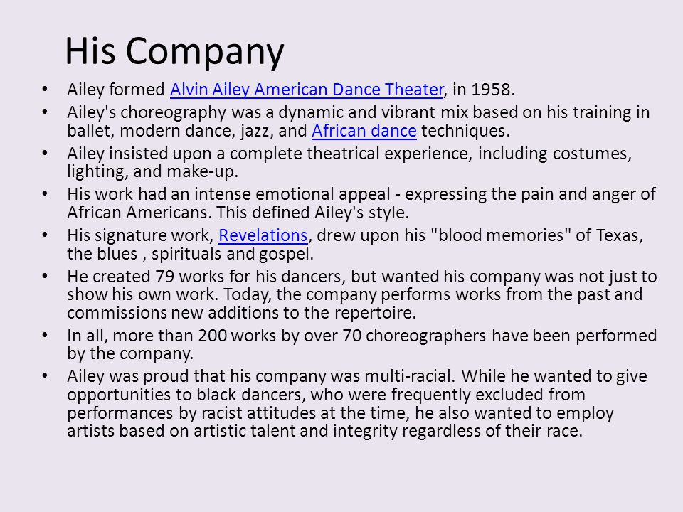 His Company Ailey formed Alvin Ailey American Dance Theater, in 1958.Alvin Ailey American Dance Theater Ailey's choreography was a dynamic and vibrant