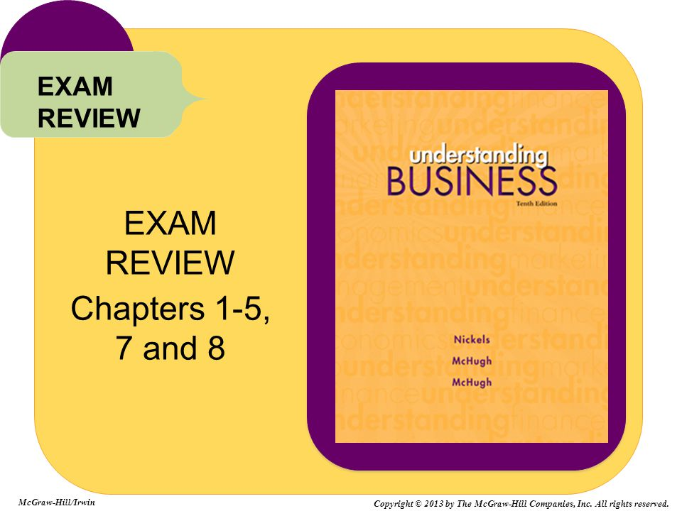 EXAM REVIEW Chapters 1-5, 7 and 8 EXAM REVIEW McGraw-Hill/Irwin Copyright © 2013 by The McGraw-Hill Companies, Inc. All rights reserved.
