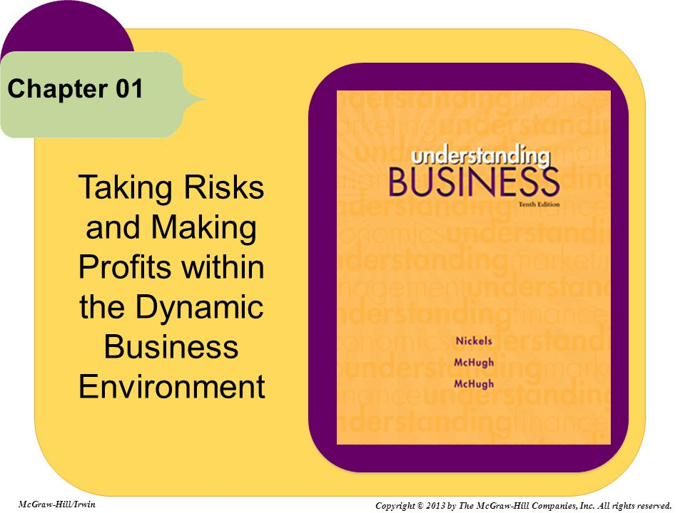 Taking Risks and Making Profits within the Dynamic Business Environment Chapter 01 McGraw-Hill/Irwin Copyright © 2013 by The McGraw-Hill Companies, In
