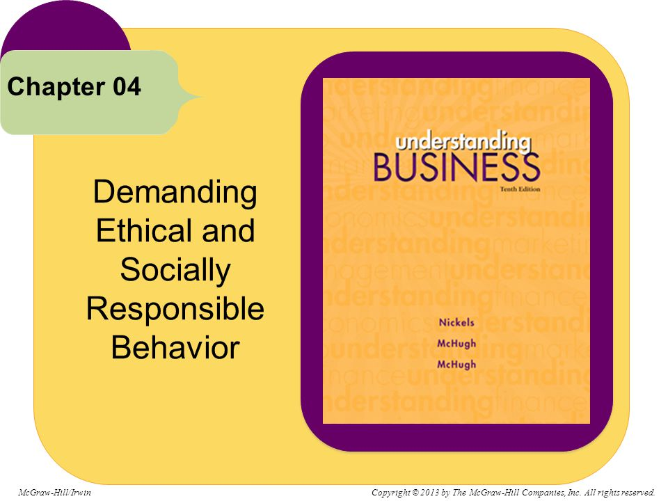 Demanding Ethical and Socially Responsible Behavior Chapter 04 McGraw-Hill/Irwin Copyright © 2013 by The McGraw-Hill Companies, Inc. All rights reserv